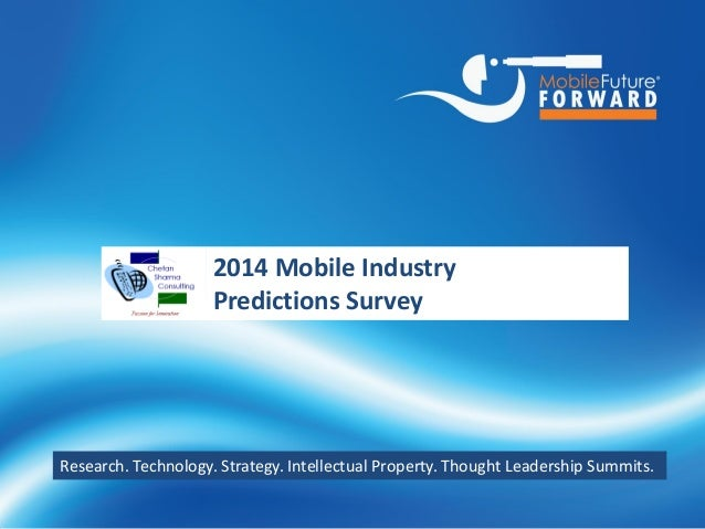 2014 Mobile Industry Predictions Survey  Research. Technology. Strategy. Intellectual Property. Thought Leadership Summits...