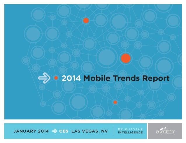 2014 Mobile Trends Report  JANUARY 2014  CES LAS VEGAS, NV  B R I G H T S TA R I N T E L L I GE NC E
