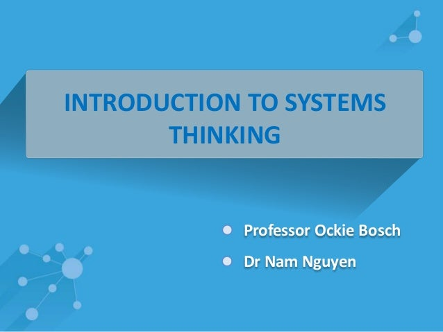 INTRODUCTION TO SYSTEMS  THINKING  Professor Ockie Bosch  Dr Nam Nguyen