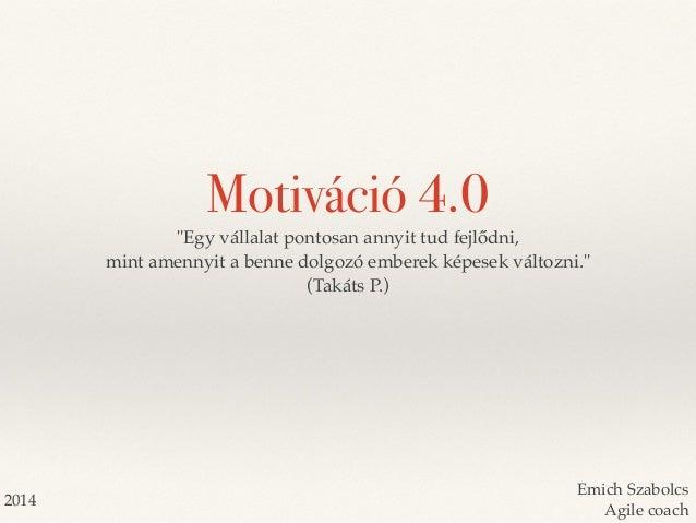 """Motiváció 4.0  Emich Szabolcs  Agile coach  """"Egy vállalat pontosan annyit tud fejlődni,  mint amennyit a benne dolgozó emb..."""