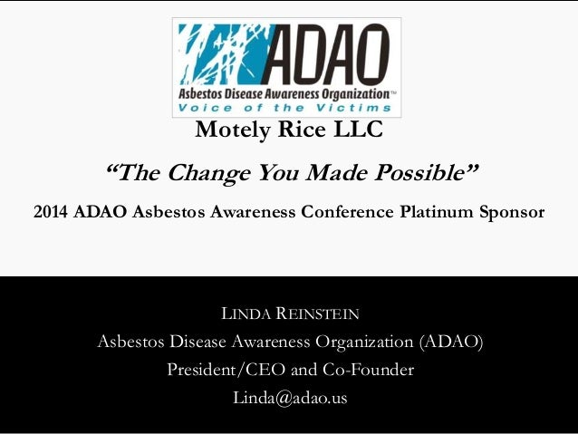 "Motely Rice LLC  ""The Change You Made Possible""  2014 ADAO Asbestos Awareness Conference Platinum Sponsor  LINDA REINSTEIN..."