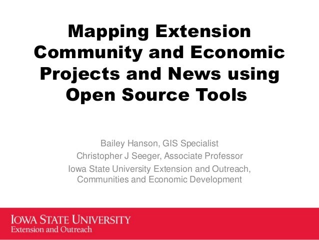 Mapping Extension Community and Economic Projects and News using Open Source Tools Bailey Hanson, GIS Specialist Christoph...