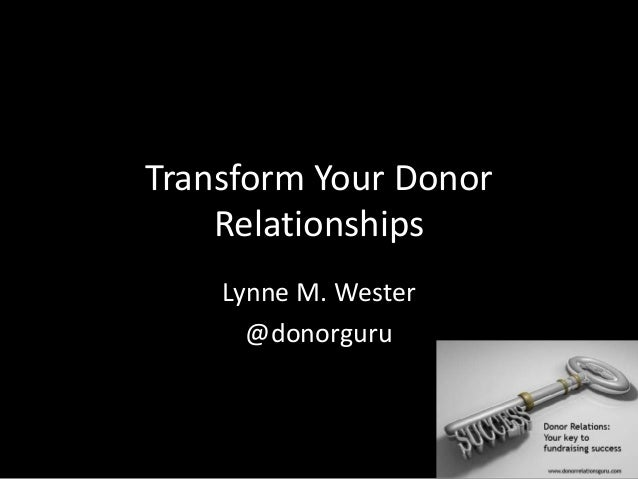 Transform Your Donor Relationships Lynne M. Wester @donorguru