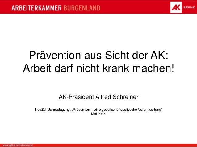 """Prävention aus Sicht der AK: Arbeit darf nicht krank machen! AK-Präsident Alfred Schreiner NeuZeit Jahrestagung: """"Präventi..."""