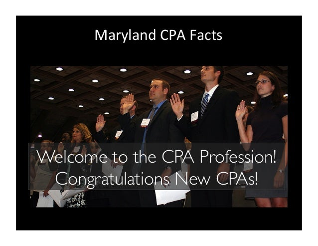 Maryland  CPA  Facts  Welcome to the CPA Profession!  Congratulations New CPAs!