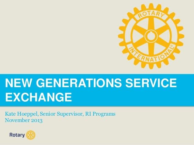 NEW GENERATIONS SERVICE EXCHANGE Kate Hoeppel, Senior Supervisor, RI Programs November 2013
