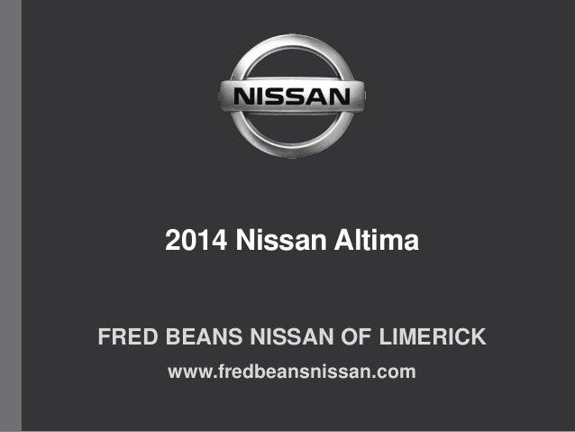 2014 Nissan Altima FRED BEANS NISSAN OF LIMERICK www.fredbeansnissan.com