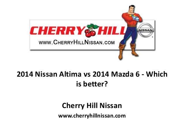 2014 Nissan Altima vs 2014 Mazda 6 - Which is better? Cherry Hill Nissan www.cherryhillnissan.com