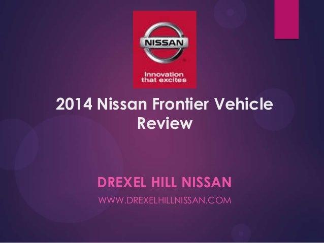 2014 Nissan Frontier Vehicle Review DREXEL HILL NISSAN WWW.DREXELHILLNISSAN.COM