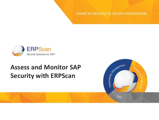 Invest  in  security   to  secure  investments   Assess  and  Monitor  SAP   Security  with  ERPSc...