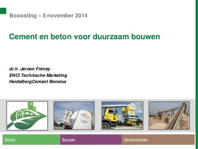 Cement en beton voor duurzaam bouwen  dr.ir. Jeroen Frénay  ENCI Technische Marketing  HeidelbergCement Benelux  Booosting...
