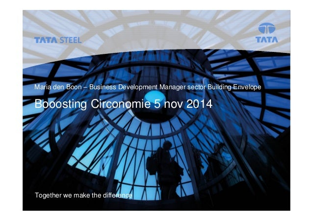 Booosting Circonomie 5 nov 2014 Tata Steel Slide 1  Maria den Boon – Business Development Manager sector Building Envelope...
