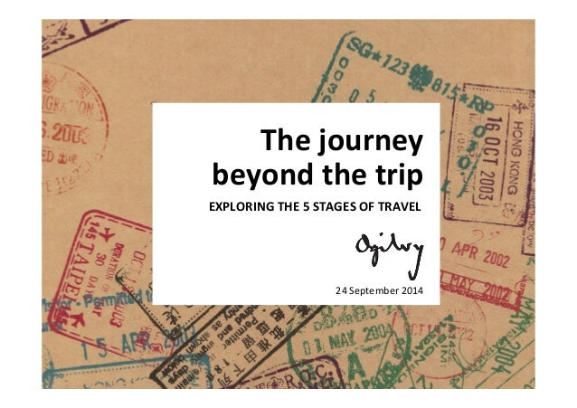 The(journey(  beyond(the(trip(  EXPLORING(THE(5(STAGES(OF(TRAVEL(  24!September!2014!