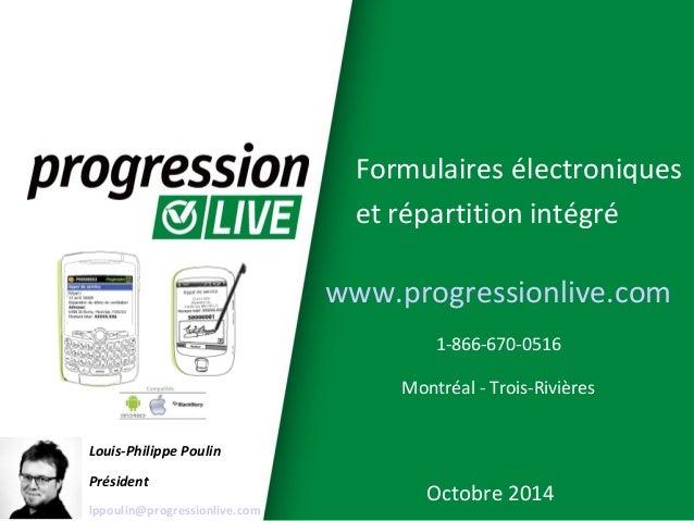 Formulaires électroniques  et répartition intégré  Louis-Philippe Poulin  Président  lppoulin@progressionlive.com  www.pro...