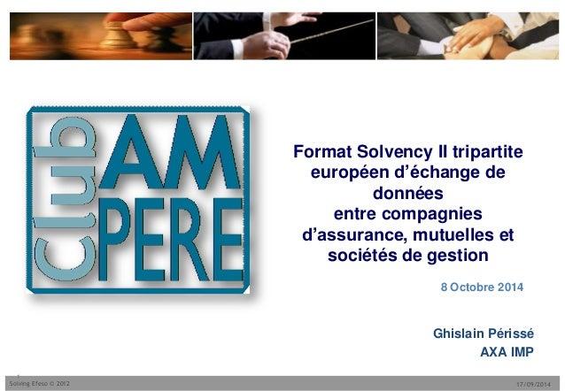 17/09/2014Solving Efeso © 2012 Format Solvency II tripartite européen d'échange de données entre compagnies d'assurance, m...