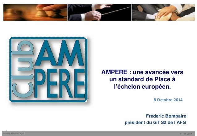 17/09/2014Solving Efeso © 2012 AMPERE : une avancée vers un standard de Place à l'échelon européen. Frederic Bompaire prés...
