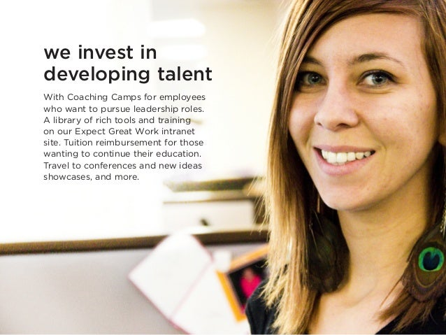 we invest in developing talent With Coaching Camps for employees who want to pursue leadership roles. A library of rich to...