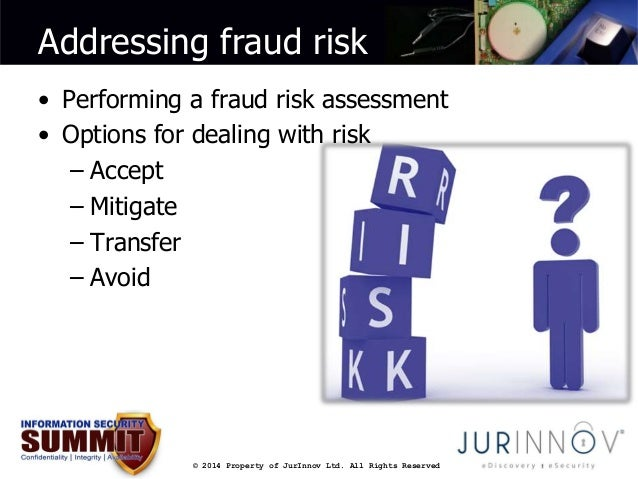 Addressing fraud risk  • Performing a fraud risk assessment  • Options for dealing with risk  © 2014 Property of JurInnov ...
