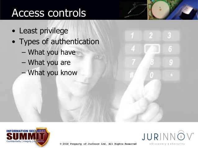 Access controls  • Least privilege  • Types of authentication  – What you have  – What you are  – What you know  © 2014 Pr...