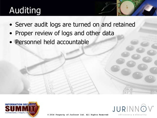 © 2014 Property of JurInnov Ltd. All Rights Reserved  Auditing  • Server audit logs are turned on and retained  • Proper r...
