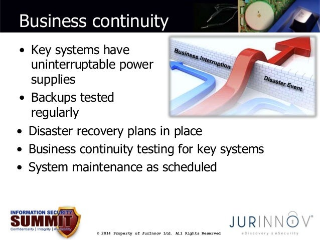 Business continuity  • Key systems have  uninterruptable power  supplies  • Backups tested  regularly  • Disaster recovery...