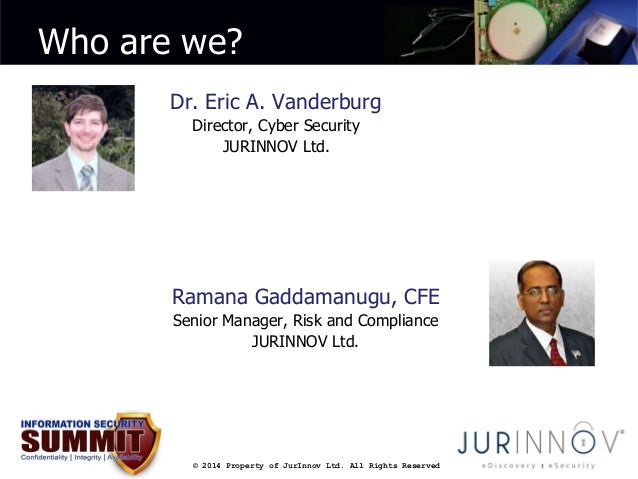 Who are we?  Dr. Eric A. Vanderburg  Director, Cyber Security  JURINNOV Ltd.  Ramana Gaddamanugu, CFE  Senior Manager, Ris...
