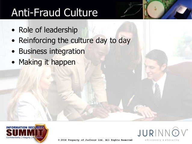 Anti-Fraud Culture  • Role of leadership  • Reinforcing the culture day to day  • Business integration  • Making it happen...