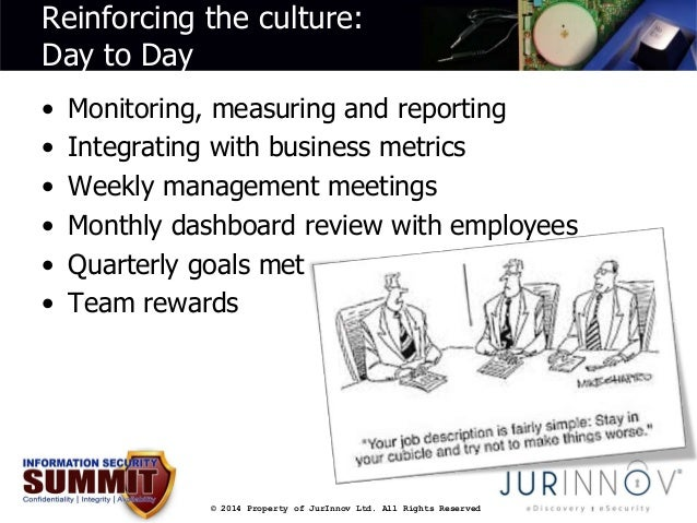 Reinforcing the culture:  Day to Day  • Monitoring, measuring and reporting  • Integrating with business metrics  • Weekly...