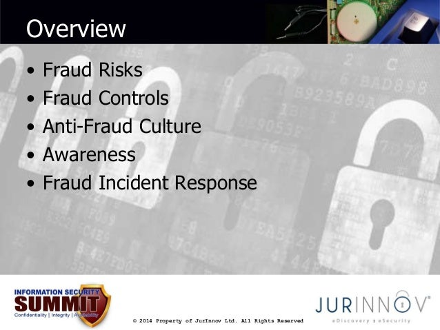 © 2014 Property of JurInnov Ltd. All Rights Reserved  Overview  • Fraud Risks  • Fraud Controls  • Anti-Fraud Culture  • A...