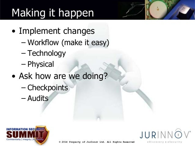 Making it happen  • Implement changes  – Workflow (make it easy)  – Technology  – Physical  • Ask how are we doing?  – Che...