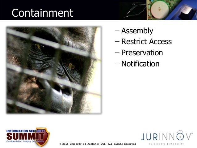 Containment  – Assembly  – Restrict Access  – Preservation  – Notification  © 2014 Property of JurInnov Ltd. All Rights Re...