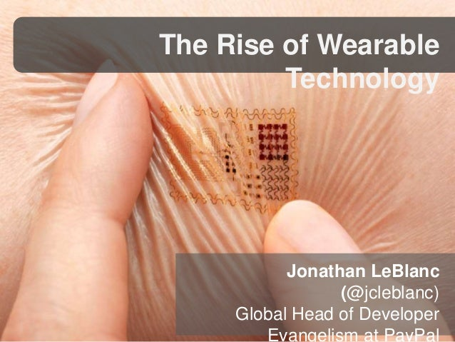 The Rise of Wearable  Technology  Jonathan LeBlanc  (@jcleblanc)  Global Head of Developer  Evangelism at PayPal