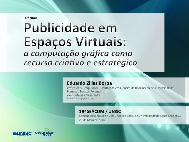 Eduardo  Zilles  Borba  Professor  &  Pesquisador  -‐  Doutorado  em  Ciências  da  Informação  pela  Universidade  Ferna...