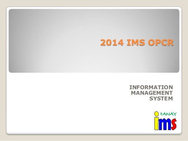 2014 IMS OPCR  INFORMATION MANAGEMENT SYSTEM
