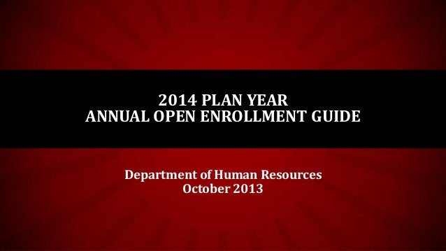 2014 PLAN YEAR ANNUAL OPEN ENROLLMENT GUIDE Department of Human Resources October 2013