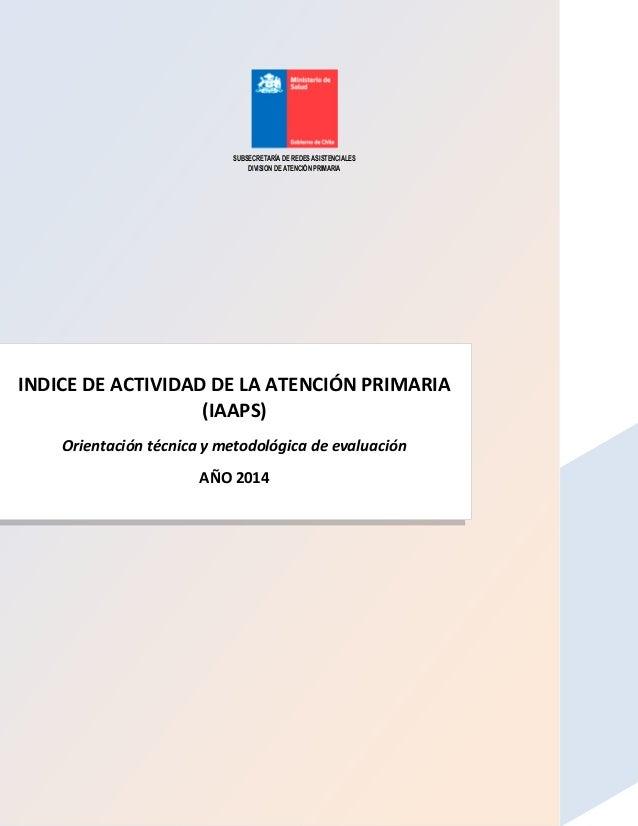 2014 SUBSECRETARÍA DE REDES ASISTENCIALES DIVISION DE ATENCIÓN PRIMARIA  INDICE DE ACTIVIDAD DE LA ATENCIÓN PRIMARIA (IAAP...