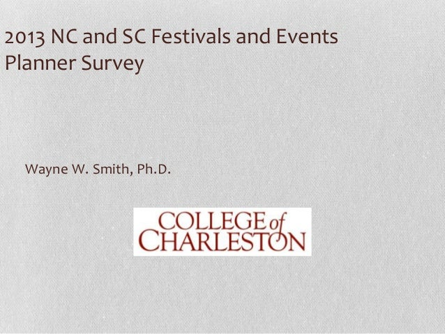 2013 NC and SC Festivals and Events Planner Survey  Wayne W. Smith, Ph.D.