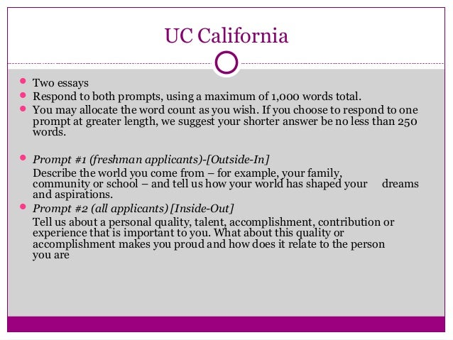 uc essay prompt 2014 8 uc essay prompts • 5 common application essay prompts • sample private college essay prompts • tips for writing a great essay • how to prepare for college uc personal statements: • 8 questions • write 4 essays • 350 words max per essay • can apply to all 8 uc's ucla (2014) ucla (2015) uc berkeley.