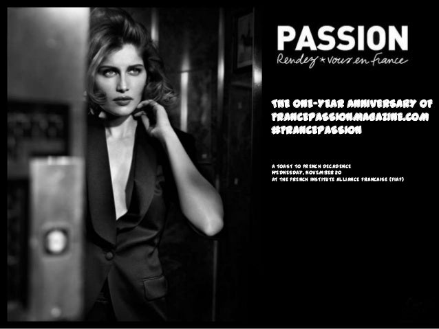 THE ONE-YEAR ANNIVERSARY OF FRANCEPASSIONMAGAZINE.COM #FRANCEPASSION A TOAST TO FRENCH DECADENCE WEDNESDAY, NOVEMBER 20 AT...