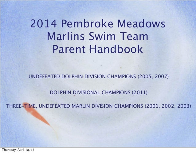2014 Pembroke Meadows Marlins Swim Team Parent Handbook UNDEFEATED DOLPHIN DIVISION CHAMPIONS (2005, 2007) DOLPHIN DIVISIO...