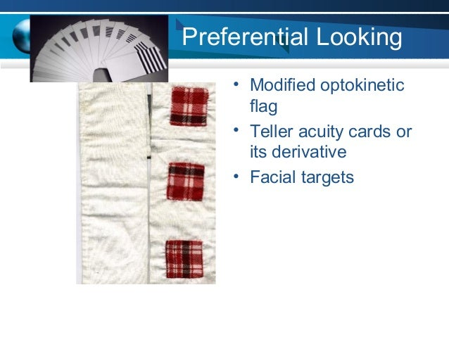 Preferential Looking • Modified optokinetic flag • Teller acuity cards or its derivative • Facial targets