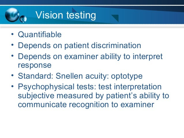 Vision testing • Quantifiable • Depends on patient discrimination • Depends on examiner ability to interpret response • St...