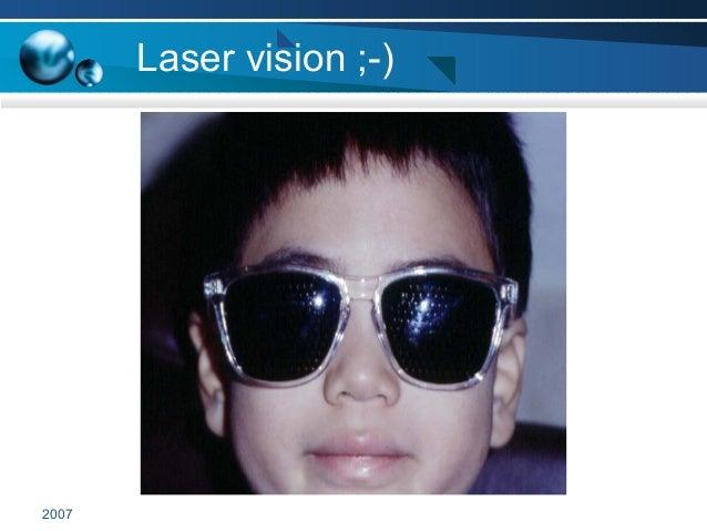 2007 Laser vision ;-)