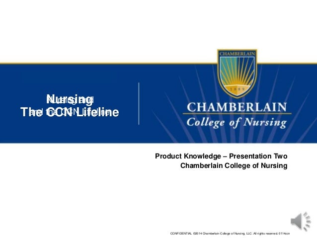CONFIDENTIAL ©2014 Chamberlain College of Nursing, LLC. All rights reserved. 0114ccn Nursing Product Knowledge – Presentat...