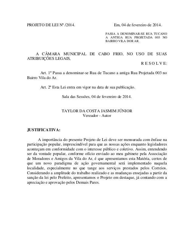 PROJETO DE LEI Nº /2014. Em, 04 de fevereiro de 2014. PASSA A DENOMINAR-SE RUA TUCANO A ANTIGA RUA PROJETADA 003 NO BAIRRO...