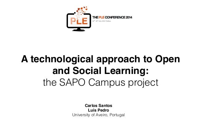 """A technological approach to Open and Social Learning: the SAPO Campus project Carlos Santos"""" Luís Pedro"""" University of Av..."""
