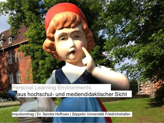 Personal Learning Environments aus hochschul- und mediendidaktischer Sicht  Impulsvortrag | Dr. Sandra Hofhues | Zeppelin ...
