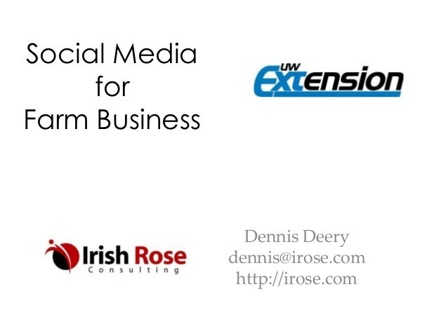 Social Media for Farm Business  Dennis Deery dennis@irose.com http://irose.com