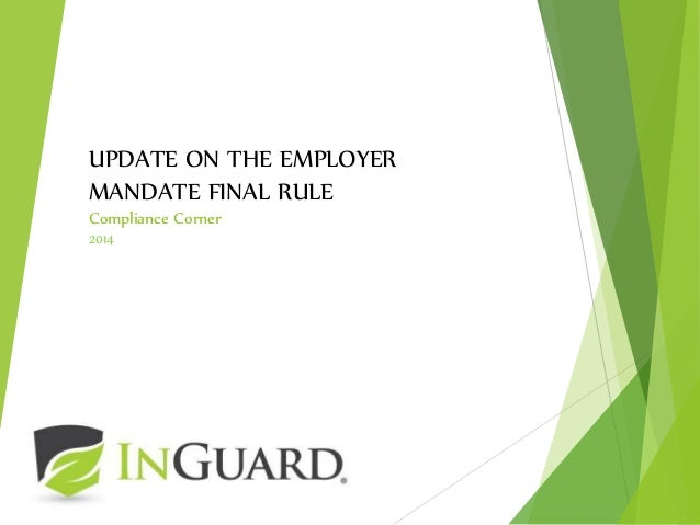 UPDATE ON THE EMPLOYER MANDATE FINAL RULE Compliance Corner 2014