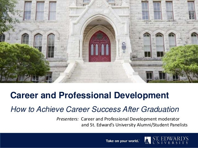 Career and Professional Development How to Achieve Career Success After Graduation Presenters: Career and Professional Dev...